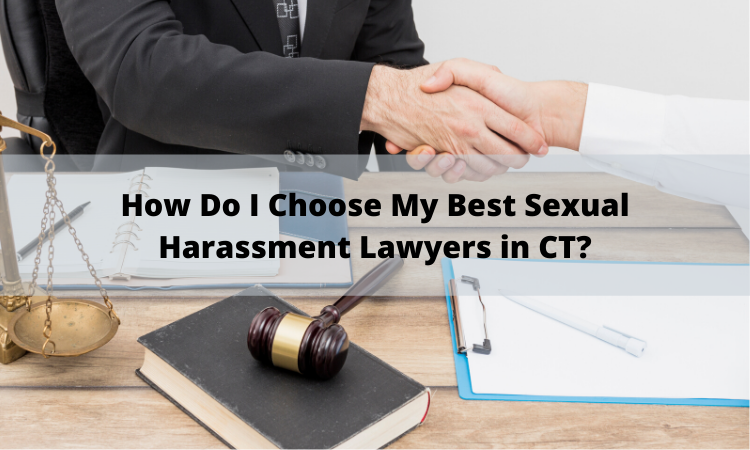 How Do I Choose My best sexual harassment lawyers in ct?