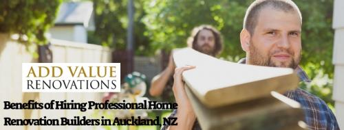 Benefits of Hiring Professional Home Renovation Builders in Auckland, NZ