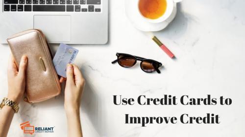 Use Credit Cards to Improve Credit - Reliant Credit Repair