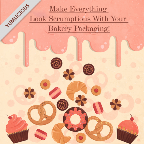 Make Everything Look Scrumptious With Your Bakery Packaging!