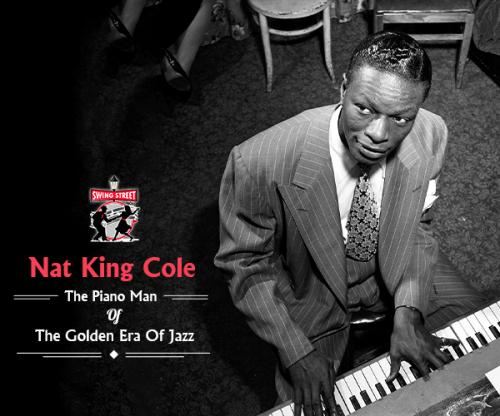 Nat King Cole-The Piano Man Of The Golden Era Of Jazz