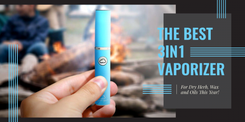 The best 3 in 1 vaporizer for dry herb, wax and oils this year
