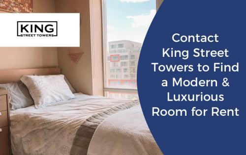 Contact King Street Towers to Find a Modern & Luxurious Room for Rent