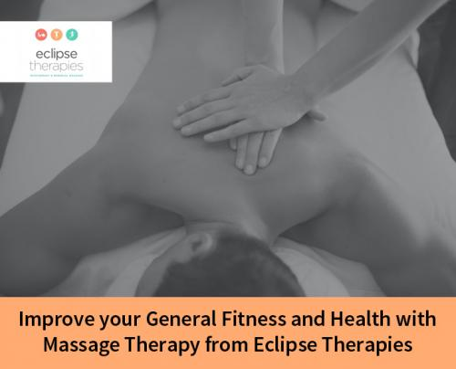 Improve your General Fitness and Health with Massage Therapy from Eclipse Therapies