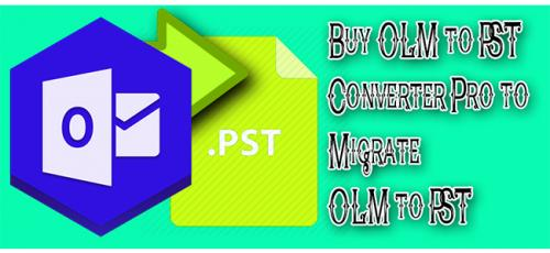 OLM to PST Converter Pro to Migrate OLM to PST