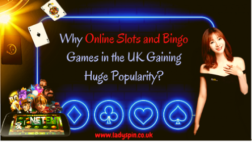 Why Online Slots and Bingo Games in the UK Gaining Huge Popularity_