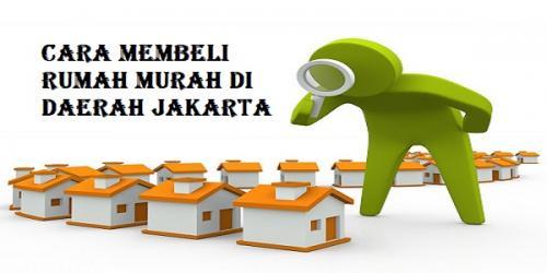Cara Membeli Rumah Murah di Daerah Jakarta