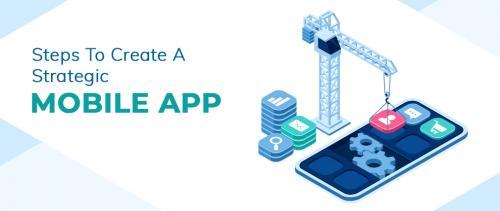 Steps to Create a Strategic Mobile App