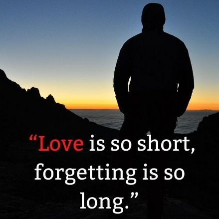 """""""Love is so short, forgetting is so long."""""""