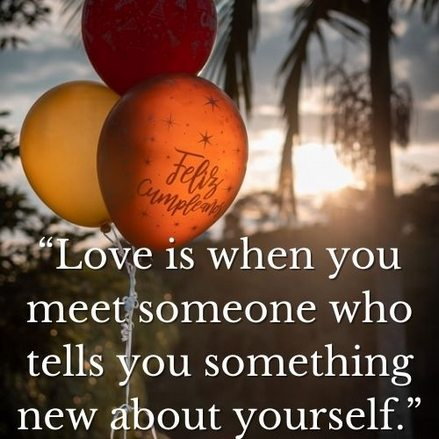 """""""Love is when you meet someone who tells you something new about yourself."""""""