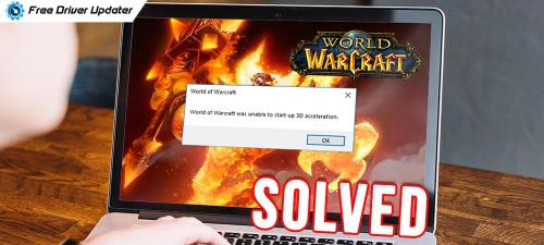 World of Warcraft Was Unable to Start Up 3D Acceleration [SOLVED]