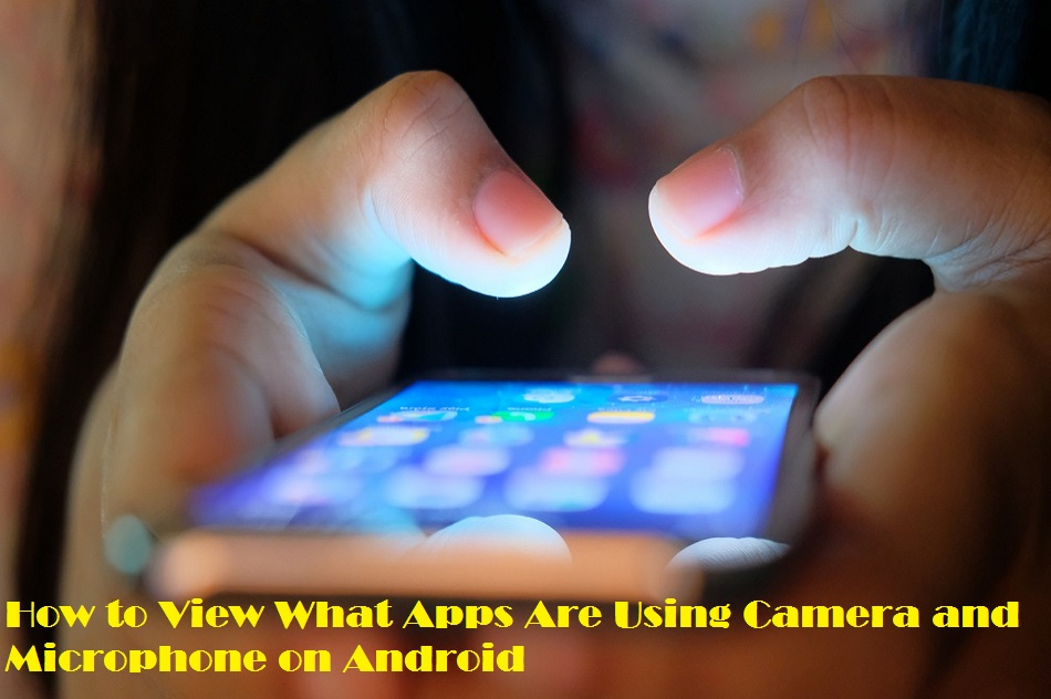How to View What Apps Are Using Camera and Microphone on Android