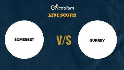 T20 Blast, 2021 Live Score: SOM vs SUR Match 11 Live Cricket Score Ball by Ball Commentary, Scorecard & Results