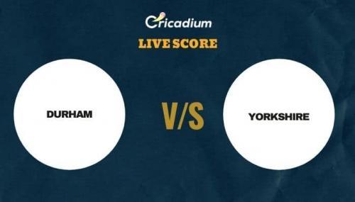 T20 Blast, 2021 Live Score: DUR vs YOR Match 10 Live Cricket Score Ball by Ball Commentary, Scorecard & Results