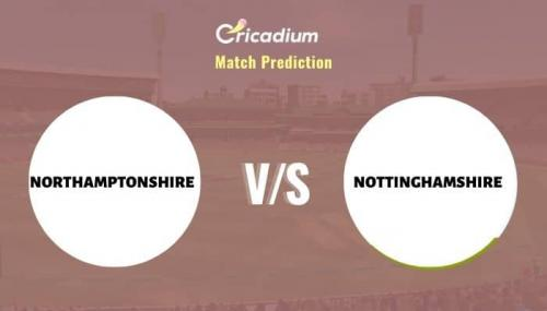 NOR vs NOT Match Prediction Who Will Win Today T20 Blast, 2021 Match 22