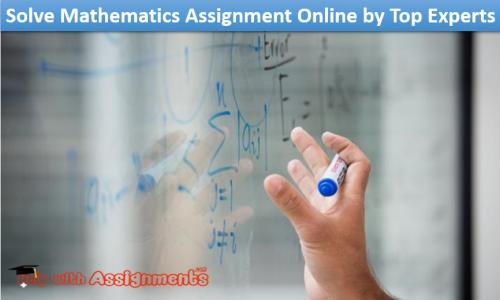 Solve Mathematics Assignment Online by Top Experts