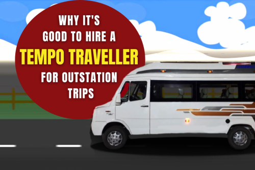 WHY IT'S GOOD TO HIRE A TEMPO TRAVELLER FOR OUTSTATION TRIPS
