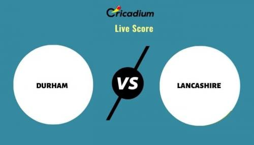 Royal London One-Day Cup, 2021 Match 44 DUR vs LAN Live Cricket Score Ball by Ball Commentary, Scorecard & Results