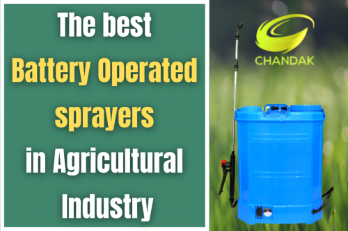 The best Battery Operated sprayers in Agricultural Industry