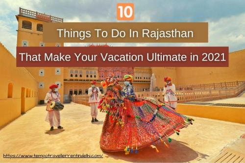 10 Things To Do In Rajasthan That Make Your Vacation Ultimate in 2021!
